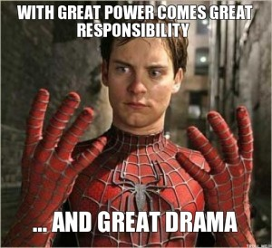 with-great-power-comes-great-responsibility-and-great-drama